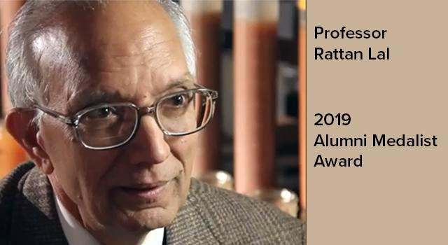 Congratulations to alumnus and Ohio State Distinguished University Professor of Soil Science Rattan Lal, who received the 2019 Alumni Medalist Award, the single highest honor bestowed by The Ohio State University Alumni Association, Inc.