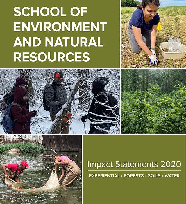 School of Environment and Natural Resources - Impact Statements 2020 ( with photos of student taking soil sample, trees, students in woods during winter, and two students in river with net )