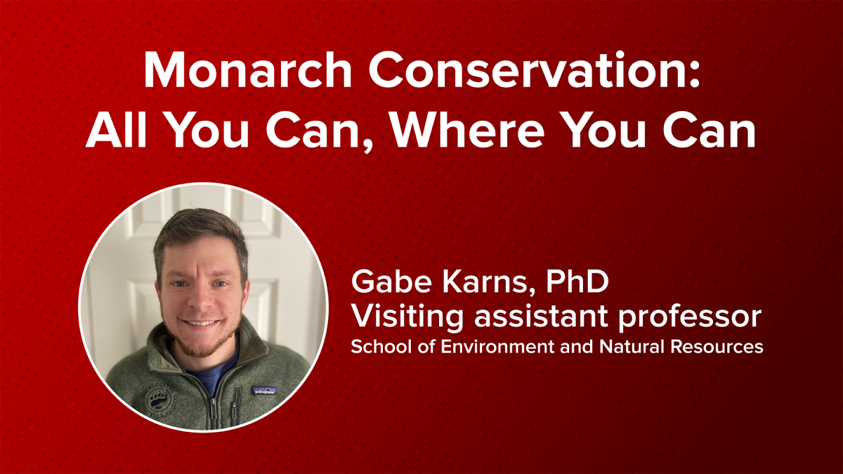 Monarch Conservation: All You Can, Where You Can with Gabe Karns, PhD