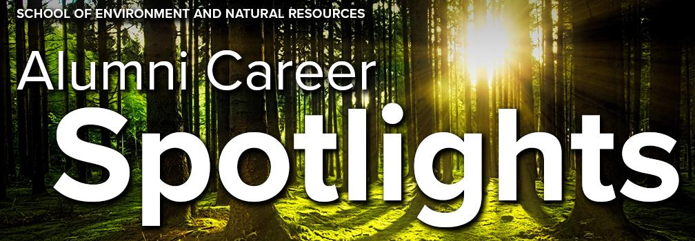 School of Environment and Natural Resources Alumni Career Spotlights